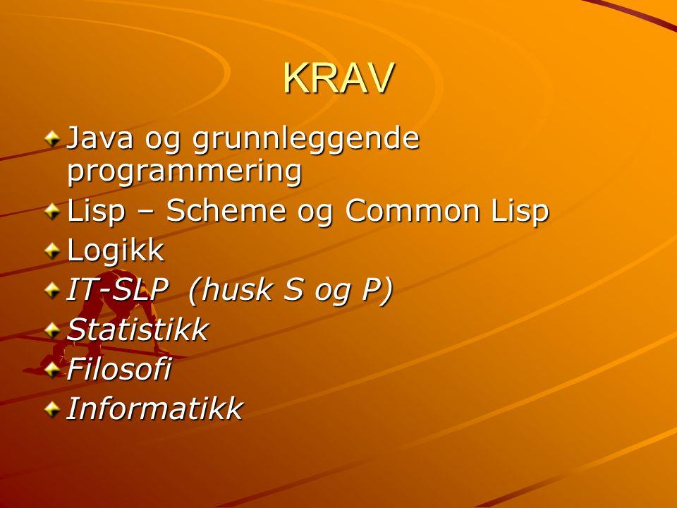 KRAV Java og grunnleggende programmering Lisp – Scheme og Common Lisp Logikk IT-SLP (husk S og P) StatistikkFilosofiInformatikk