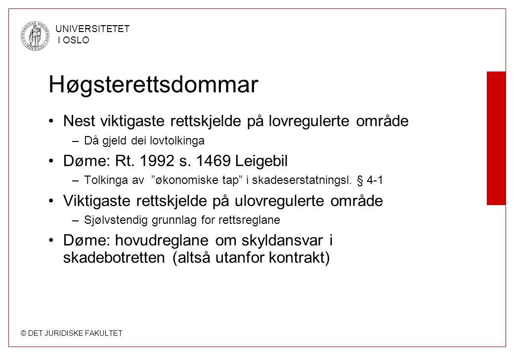 © DET JURIDISKE FAKULTET UNIVERSITETET I OSLO Høgsterettsdommar Nest viktigaste rettskjelde på lovregulerte område –Då gjeld dei lovtolkinga Døme: Rt.