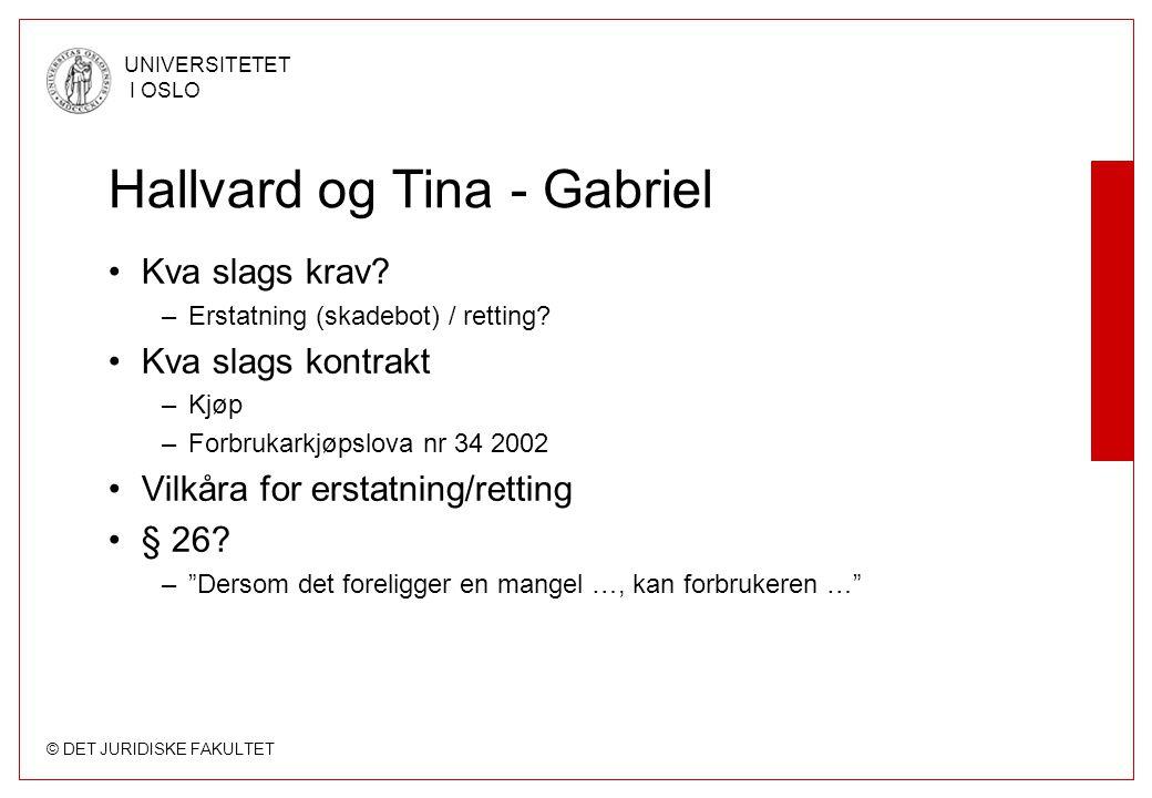 © DET JURIDISKE FAKULTET UNIVERSITETET I OSLO Hallvard og Tina - Gabriel Kva slags krav? –Erstatning (skadebot) / retting? Kva slags kontrakt –Kjøp –F