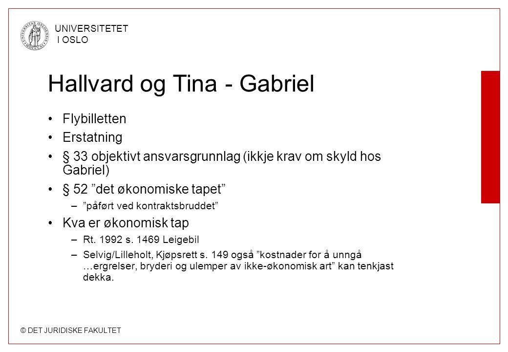 © DET JURIDISKE FAKULTET UNIVERSITETET I OSLO Hallvard og Tina - Gabriel Flybilletten Erstatning § 33 objektivt ansvarsgrunnlag (ikkje krav om skyld h