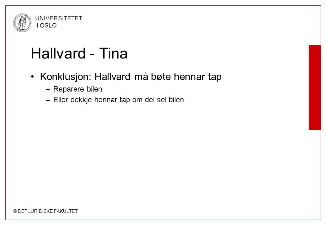 © DET JURIDISKE FAKULTET UNIVERSITETET I OSLO Hallvard - Tina Konklusjon: Hallvard må bøte hennar tap –Reparere bilen –Eller dekkje hennar tap om dei