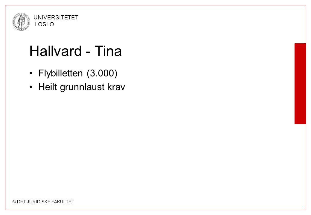 © DET JURIDISKE FAKULTET UNIVERSITETET I OSLO Hallvard - Tina Flybilletten (3.000) Heilt grunnlaust krav