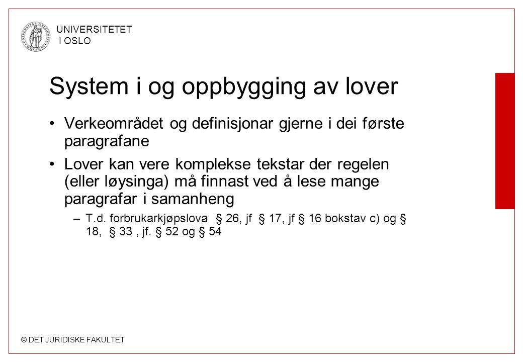 © DET JURIDISKE FAKULTET UNIVERSITETET I OSLO System i og oppbygging av lover Verkeområdet og definisjonar gjerne i dei første paragrafane Lover kan v