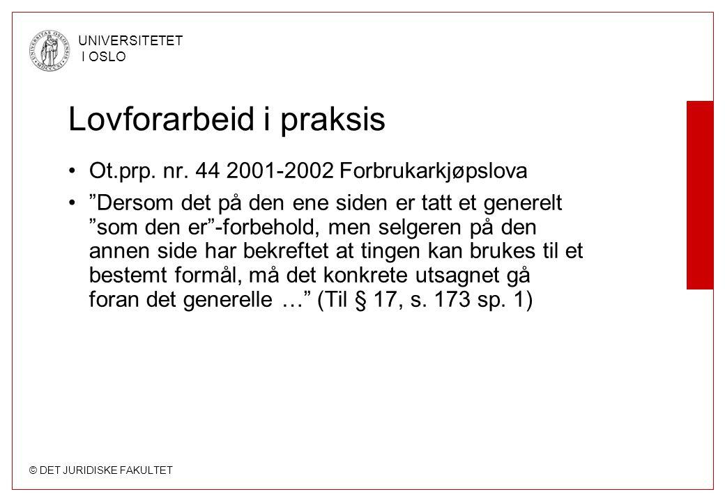 """© DET JURIDISKE FAKULTET UNIVERSITETET I OSLO Lovforarbeid i praksis Ot.prp. nr. 44 2001-2002 Forbrukarkjøpslova """"Dersom det på den ene siden er tatt"""