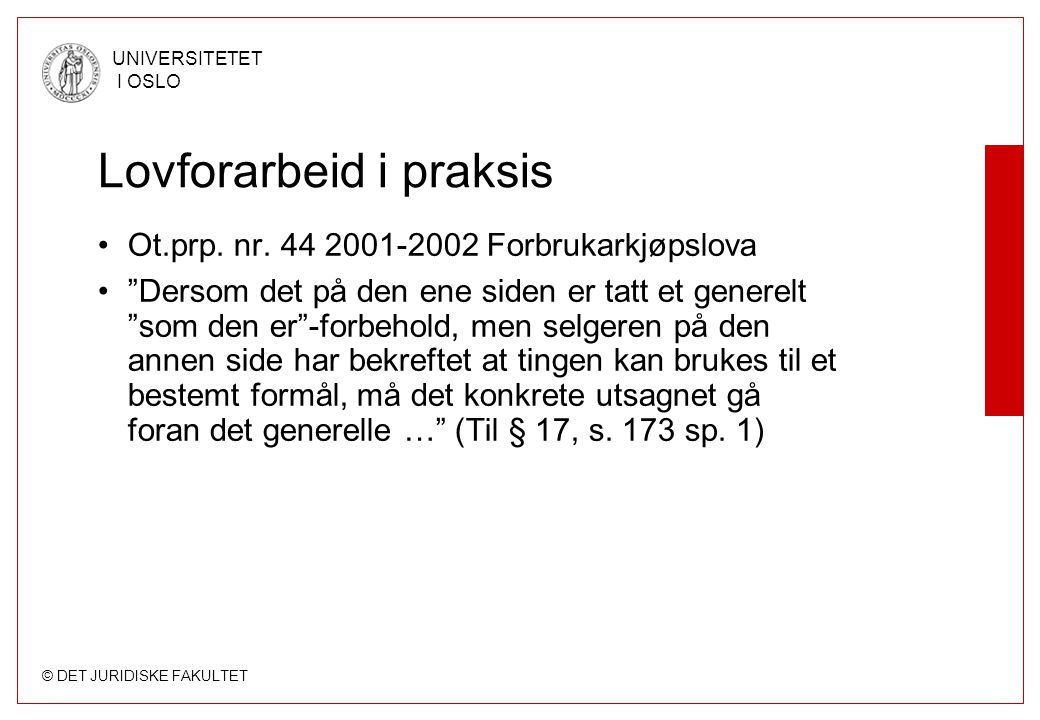 © DET JURIDISKE FAKULTET UNIVERSITETET I OSLO Lovforarbeid i praksis Ot.prp.
