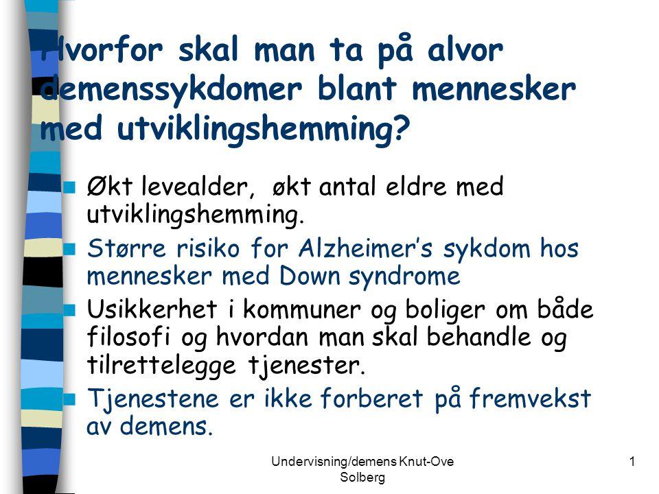 Undervisning/demens Knut-Ove Solberg 1 Hvorfor skal man ta på alvor demenssykdomer blant mennesker med utviklingshemming? Økt levealder, økt antal eld
