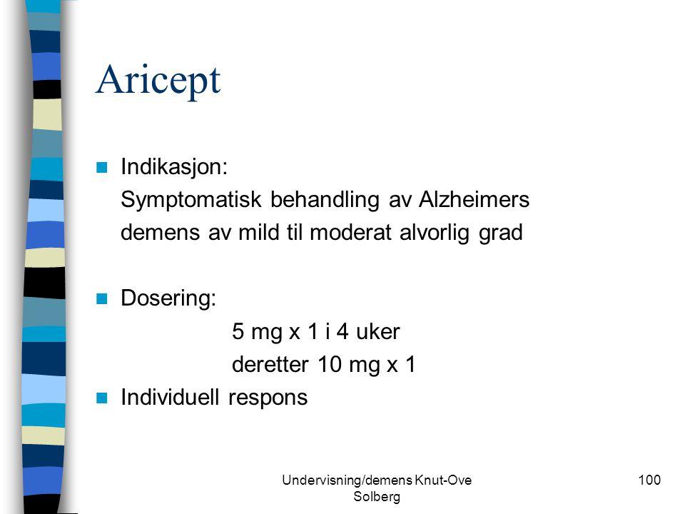 Undervisning/demens Knut-Ove Solberg 100 Aricept Indikasjon: Symptomatisk behandling av Alzheimers demens av mild til moderat alvorlig grad Dosering: