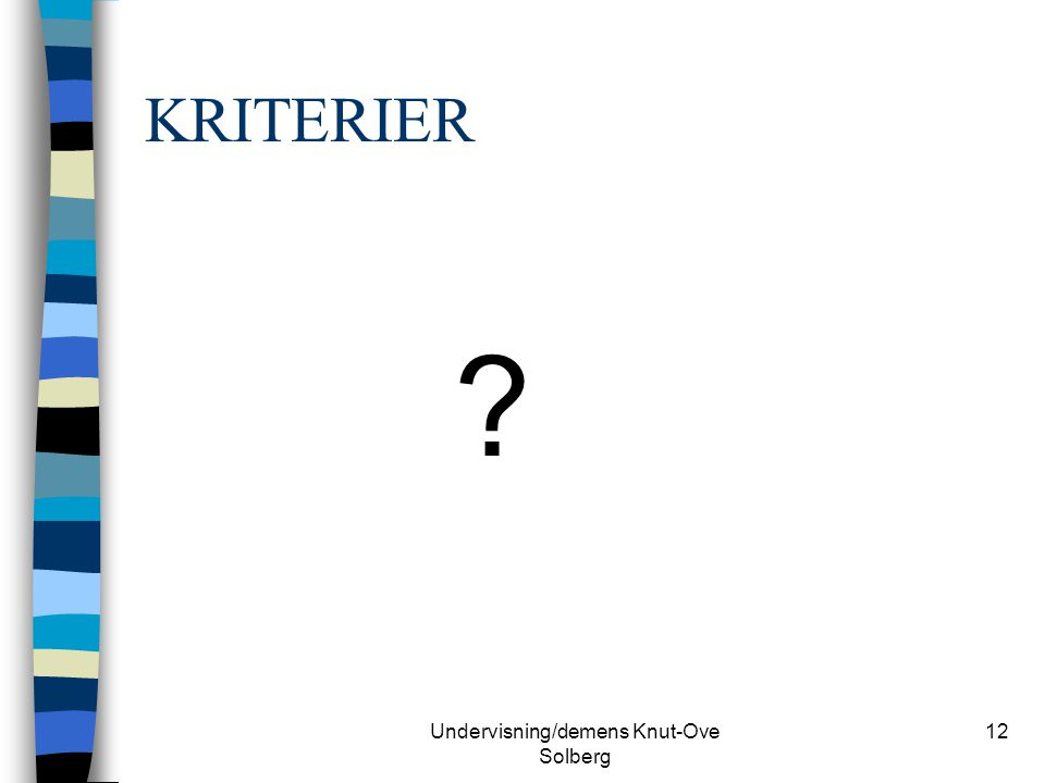 Undervisning/demens Knut-Ove Solberg 12 KRITERIER ?