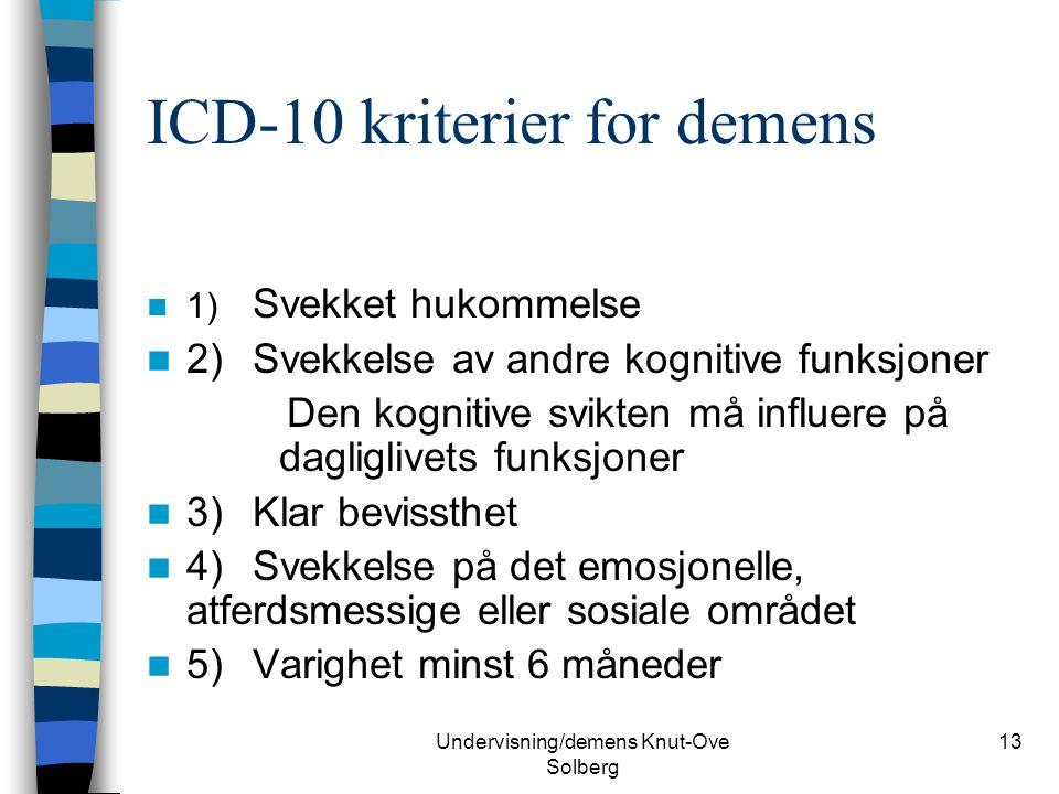 Undervisning/demens Knut-Ove Solberg 13 ICD-10 kriterier for demens 1) Svekket hukommelse 2)Svekkelse av andre kognitive funksjoner Den kognitive svik