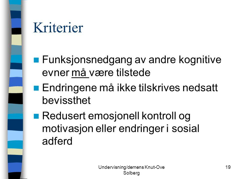 Undervisning/demens Knut-Ove Solberg 19 Kriterier Funksjonsnedgang av andre kognitive evner må være tilstede Endringene må ikke tilskrives nedsatt bev