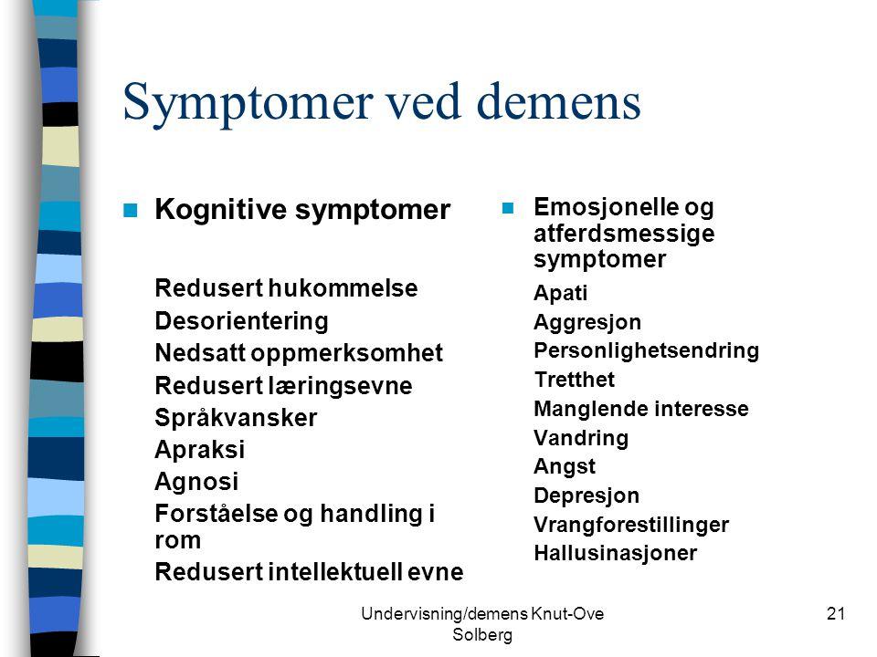 Undervisning/demens Knut-Ove Solberg 21 Symptomer ved demens Kognitive symptomer Redusert hukommelse Desorientering Nedsatt oppmerksomhet Redusert lær