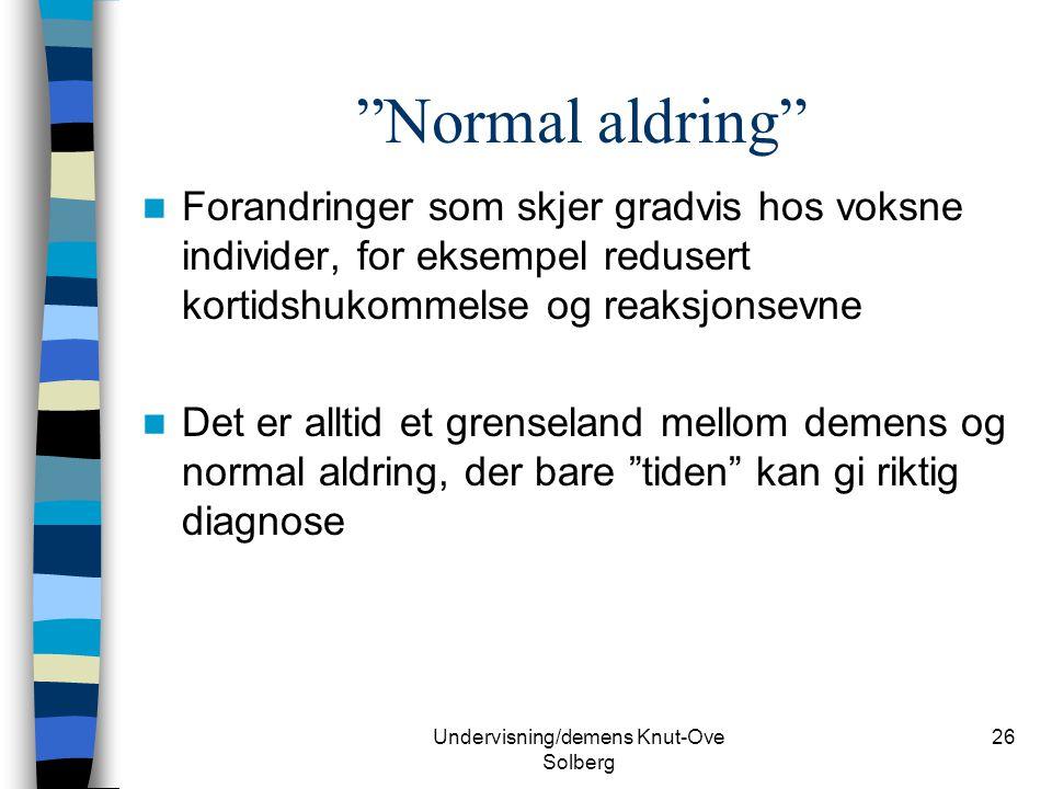 """Undervisning/demens Knut-Ove Solberg 26 """"Normal aldring"""" Forandringer som skjer gradvis hos voksne individer, for eksempel redusert kortidshukommelse"""