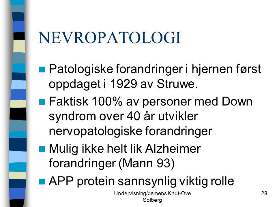 Undervisning/demens Knut-Ove Solberg 28 NEVROPATOLOGI Patologiske forandringer i hjernen først oppdaget i 1929 av Struwe. Faktisk 100% av personer med