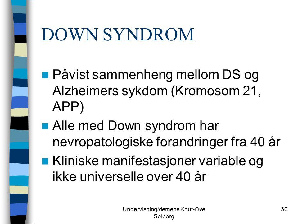 Undervisning/demens Knut-Ove Solberg 30 DOWN SYNDROM Påvist sammenheng mellom DS og Alzheimers sykdom (Kromosom 21, APP) Alle med Down syndrom har nev