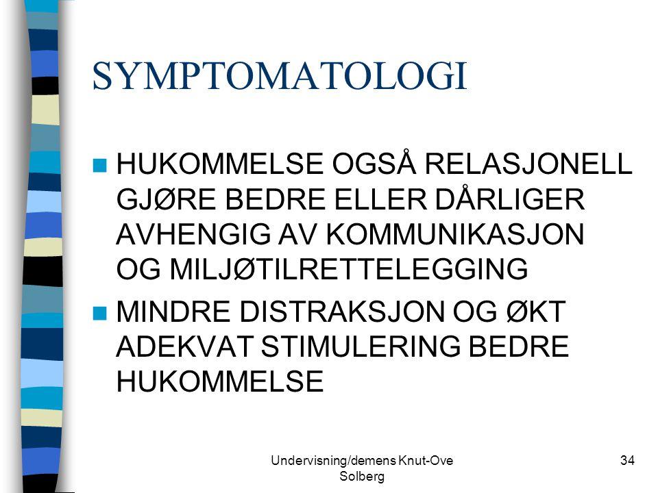 Undervisning/demens Knut-Ove Solberg 34 SYMPTOMATOLOGI HUKOMMELSE OGSÅ RELASJONELL GJØRE BEDRE ELLER DÅRLIGER AVHENGIG AV KOMMUNIKASJON OG MILJØTILRET