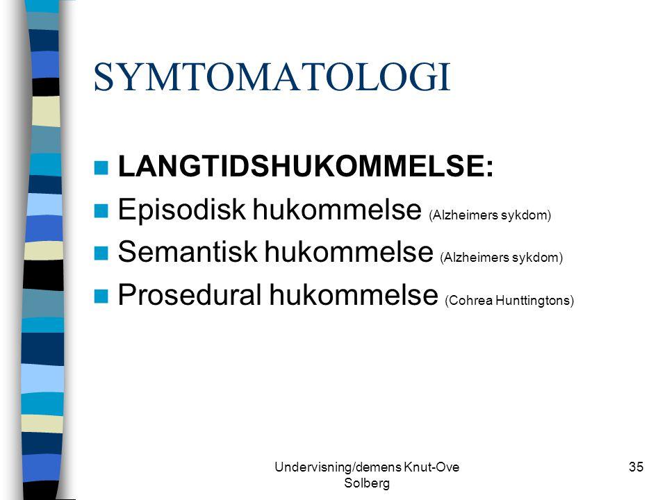 Undervisning/demens Knut-Ove Solberg 35 SYMTOMATOLOGI LANGTIDSHUKOMMELSE: Episodisk hukommelse (Alzheimers sykdom) Semantisk hukommelse (Alzheimers sy