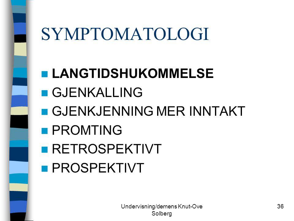 Undervisning/demens Knut-Ove Solberg 36 SYMPTOMATOLOGI LANGTIDSHUKOMMELSE GJENKALLING GJENKJENNING MER INNTAKT PROMTING RETROSPEKTIVT PROSPEKTIVT