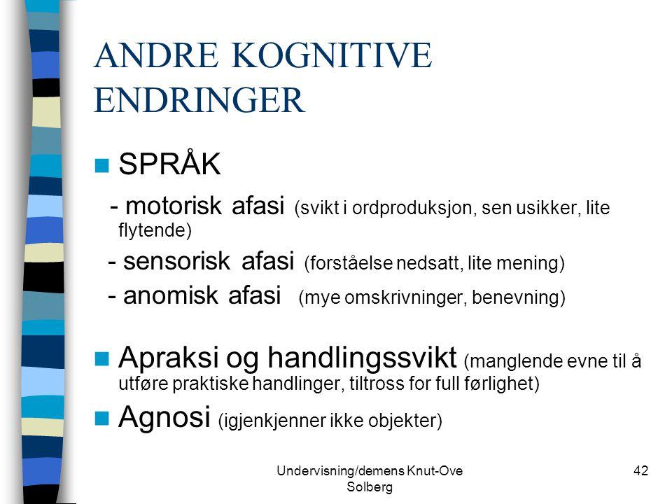 Undervisning/demens Knut-Ove Solberg 42 ANDRE KOGNITIVE ENDRINGER SPRÅK - motorisk afasi (svikt i ordproduksjon, sen usikker, lite flytende) - sensori