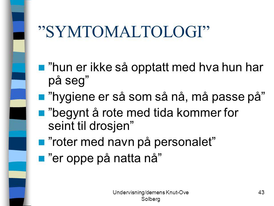 """Undervisning/demens Knut-Ove Solberg 43 """"SYMTOMALTOLOGI"""" """"hun er ikke så opptatt med hva hun har på seg"""" """"hygiene er så som så nå, må passe på"""" """"begyn"""