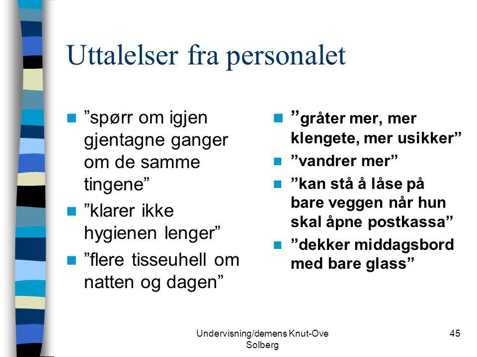 """Undervisning/demens Knut-Ove Solberg 45 Uttalelser fra personalet """"spørr om igjen gjentagne ganger om de samme tingene"""" """"klarer ikke hygienen lenger"""""""