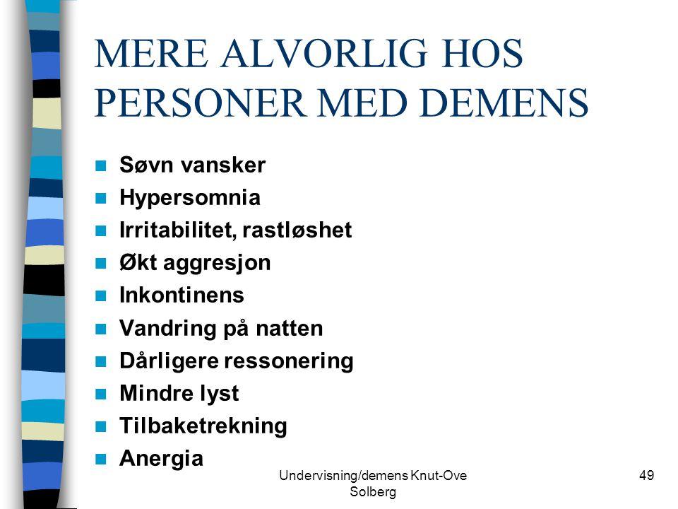 Undervisning/demens Knut-Ove Solberg 49 MERE ALVORLIG HOS PERSONER MED DEMENS Søvn vansker Hypersomnia Irritabilitet, rastløshet Økt aggresjon Inkonti