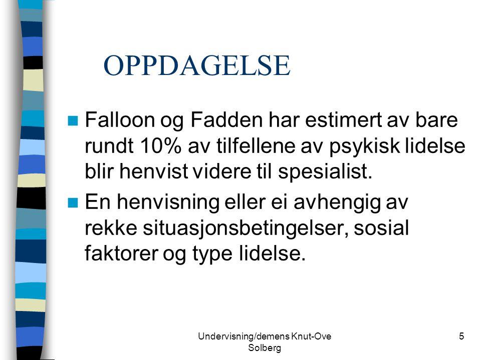 Undervisning/demens Knut-Ove Solberg 5 OPPDAGELSE Falloon og Fadden har estimert av bare rundt 10% av tilfellene av psykisk lidelse blir henvist vider