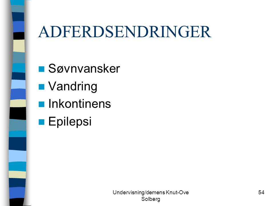 Undervisning/demens Knut-Ove Solberg 54 ADFERDSENDRINGER Søvnvansker Vandring Inkontinens Epilepsi