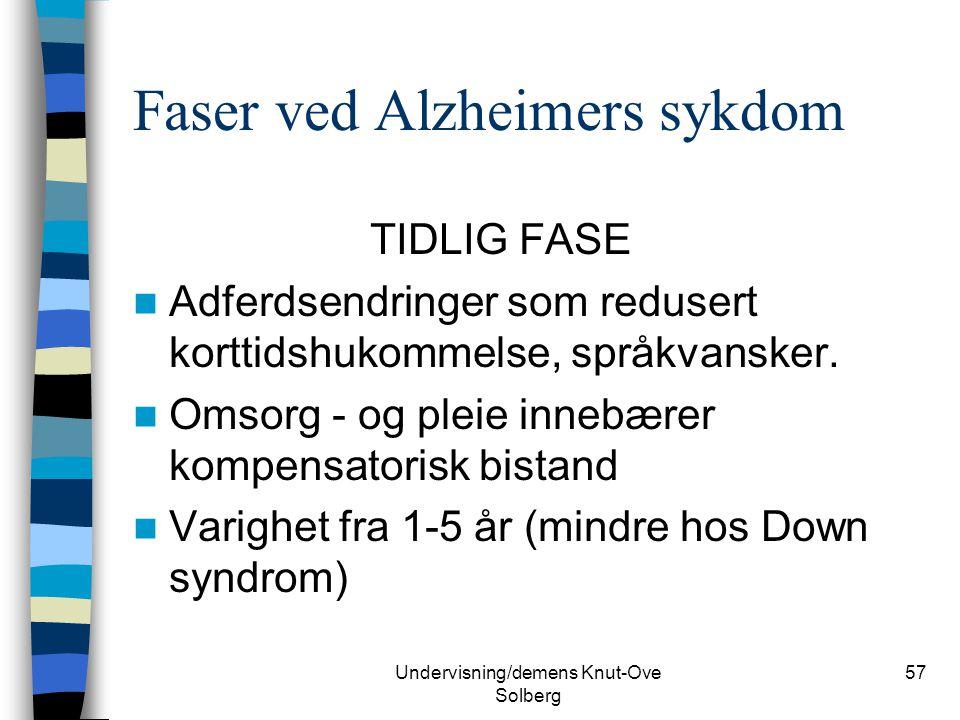 Undervisning/demens Knut-Ove Solberg 57 Faser ved Alzheimers sykdom TIDLIG FASE Adferdsendringer som redusert korttidshukommelse, språkvansker. Omsorg