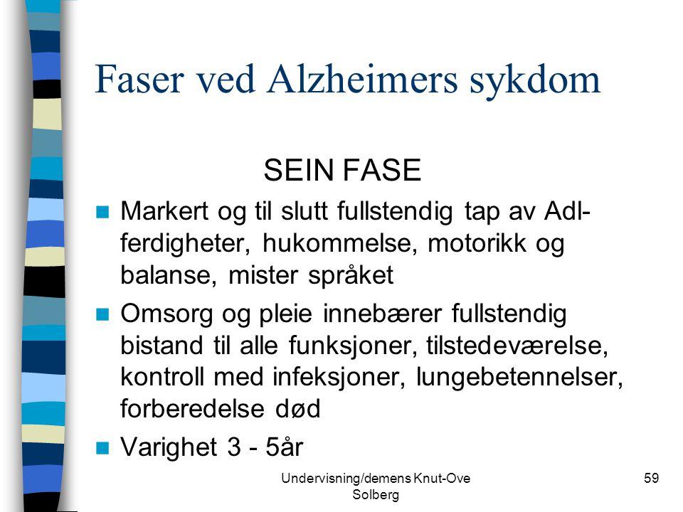 Undervisning/demens Knut-Ove Solberg 59 Faser ved Alzheimers sykdom SEIN FASE Markert og til slutt fullstendig tap av Adl- ferdigheter, hukommelse, mo
