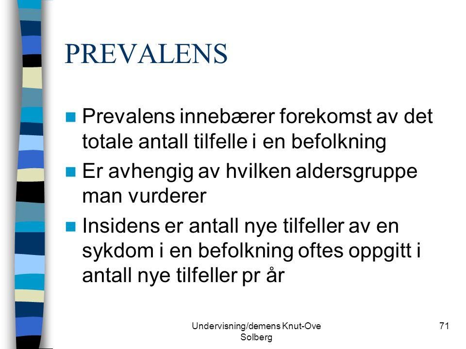Undervisning/demens Knut-Ove Solberg 71 PREVALENS Prevalens innebærer forekomst av det totale antall tilfelle i en befolkning Er avhengig av hvilken a
