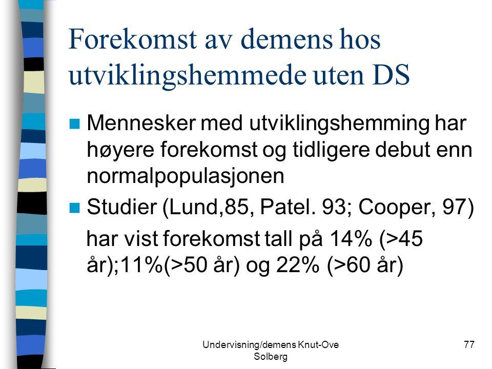 Undervisning/demens Knut-Ove Solberg 77 Forekomst av demens hos utviklingshemmede uten DS Mennesker med utviklingshemming har høyere forekomst og tidl
