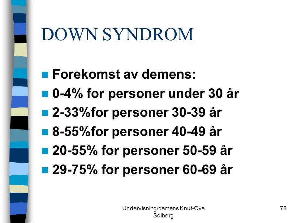 Undervisning/demens Knut-Ove Solberg 78 DOWN SYNDROM Forekomst av demens: 0-4% for personer under 30 år 2-33%for personer 30-39 år 8-55%for personer 4