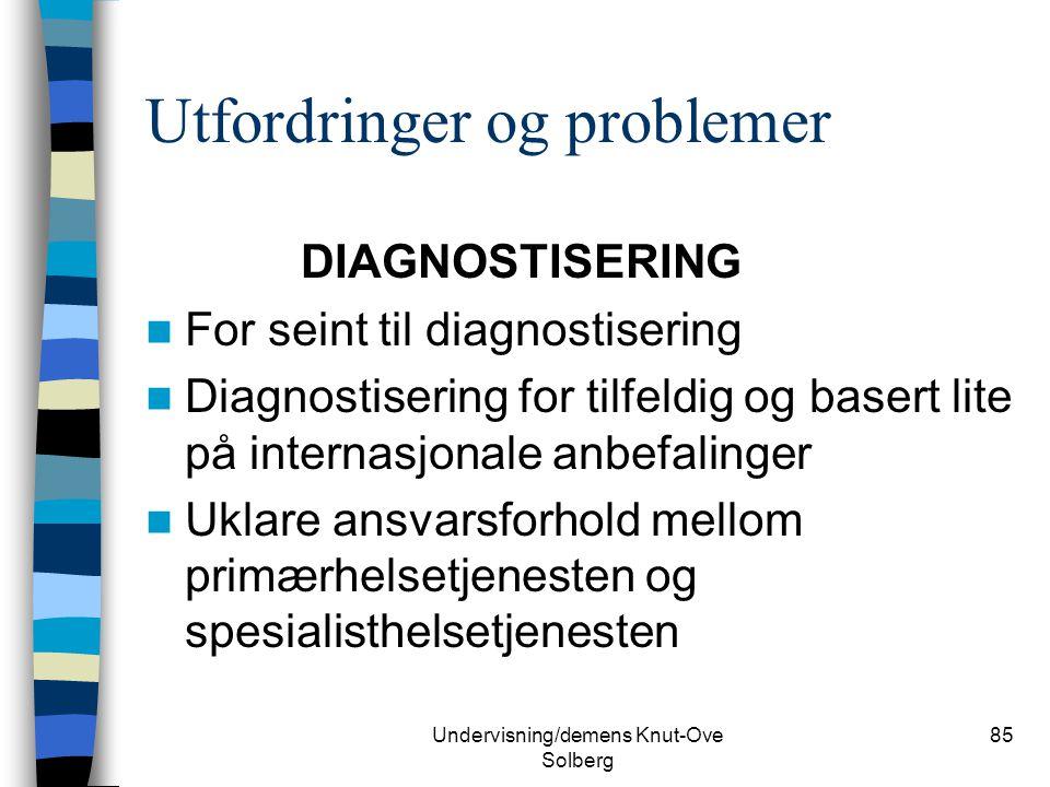 Undervisning/demens Knut-Ove Solberg 85 Utfordringer og problemer DIAGNOSTISERING For seint til diagnostisering Diagnostisering for tilfeldig og baser