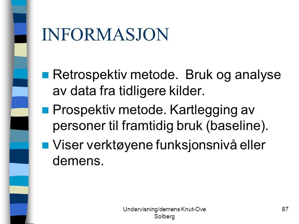 Undervisning/demens Knut-Ove Solberg 87 INFORMASJON Retrospektiv metode. Bruk og analyse av data fra tidligere kilder. Prospektiv metode. Kartlegging