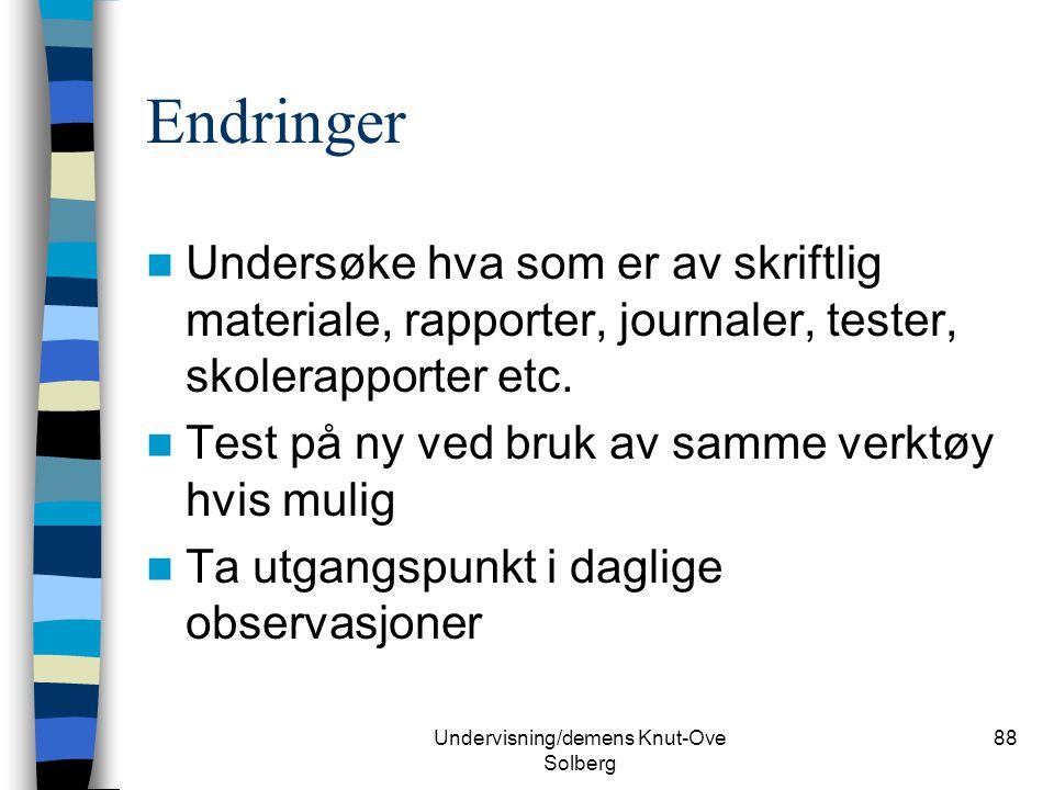 Undervisning/demens Knut-Ove Solberg 88 Endringer Undersøke hva som er av skriftlig materiale, rapporter, journaler, tester, skolerapporter etc. Test