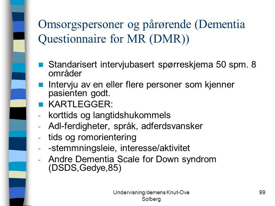 Undervisning/demens Knut-Ove Solberg 99 Omsorgspersoner og pårørende (Dementia Questionnaire for MR (DMR)) Standarisert intervjubasert spørreskjema 50