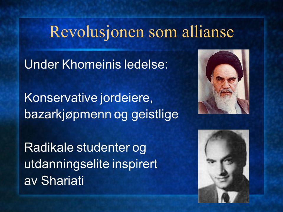 Revolusjonen som allianse Under Khomeinis ledelse: Konservative jordeiere, bazarkjøpmenn og geistlige Radikale studenter og utdanningselite inspirert