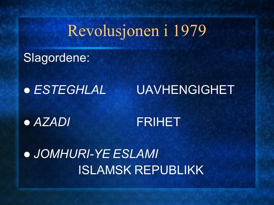 Revolusjonen i 1979 Slagordene: ESTEGHLAL UAVHENGIGHET AZADI FRIHET JOMHURI-YE ESLAMI ISLAMSK REPUBLIKK