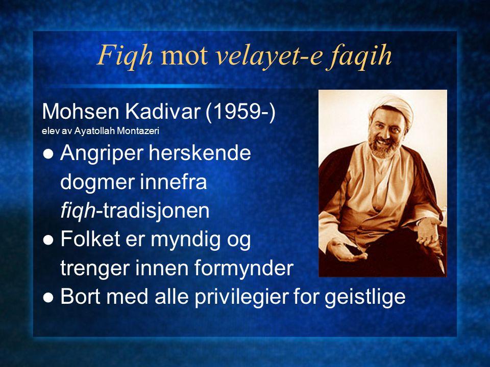 Fiqh mot velayet-e faqih Mohsen Kadivar (1959-) elev av Ayatollah Montazeri Angriper herskende dogmer innefra fiqh-tradisjonen Folket er myndig og tre
