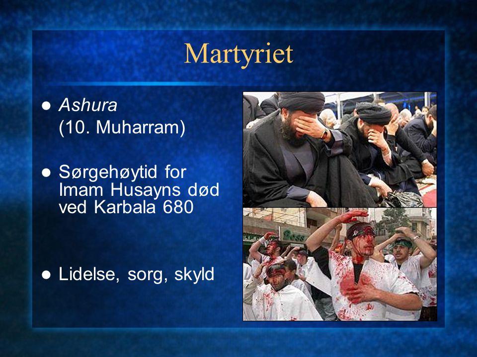Martyriet Ashura (10. Muharram) Sørgehøytid for Imam Husayns død ved Karbala 680 Lidelse, sorg, skyld