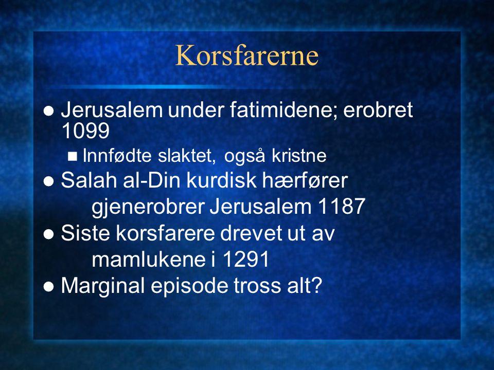 Korsfarerne Jerusalem under fatimidene; erobret 1099 Innfødte slaktet, også kristne Salah al-Din kurdisk hærfører gjenerobrer Jerusalem 1187 Siste kor