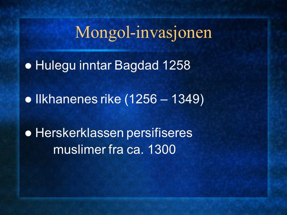 Mongol-invasjonen Hulegu inntar Bagdad 1258 Ilkhanenes rike (1256 – 1349) Herskerklassen persifiseres muslimer fra ca. 1300