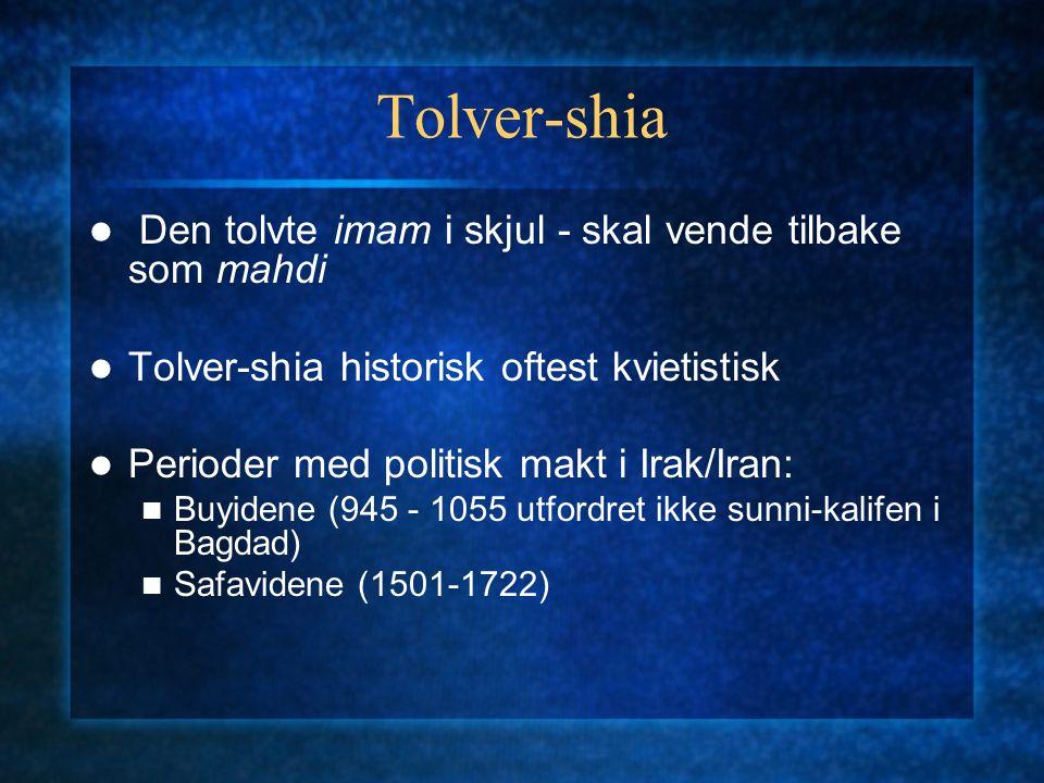 Tolver-shia Den tolvte imam i skjul - skal vende tilbake som mahdi Tolver-shia historisk oftest kvietistisk Perioder med politisk makt i Irak/Iran: Bu