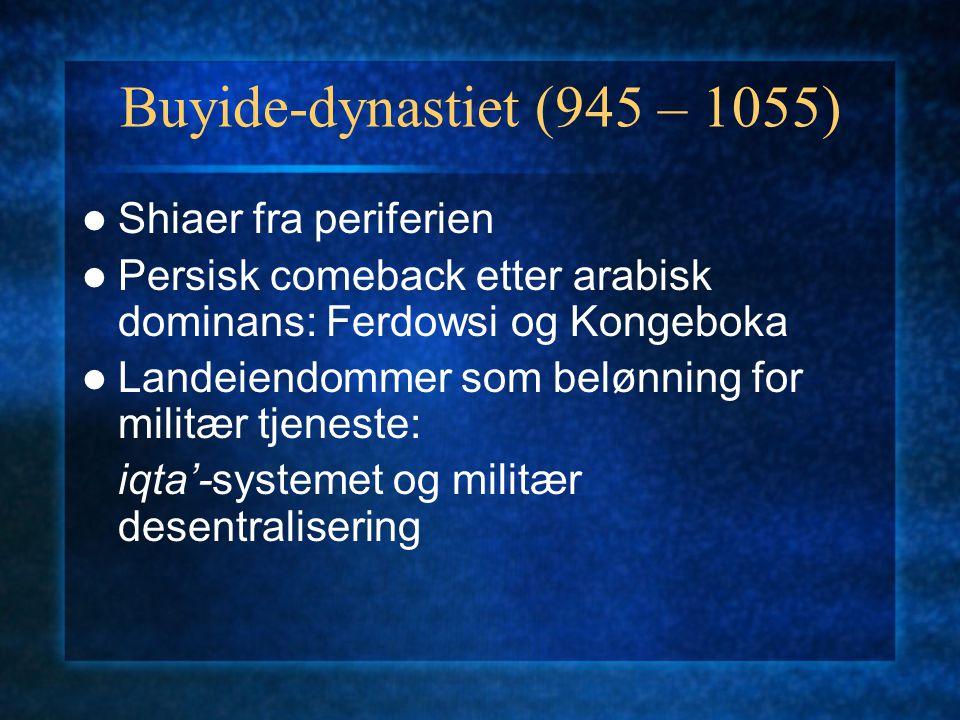 Buyide-dynastiet (945 – 1055) Shiaer fra periferien Persisk comeback etter arabisk dominans: Ferdowsi og Kongeboka Landeiendommer som belønning for mi