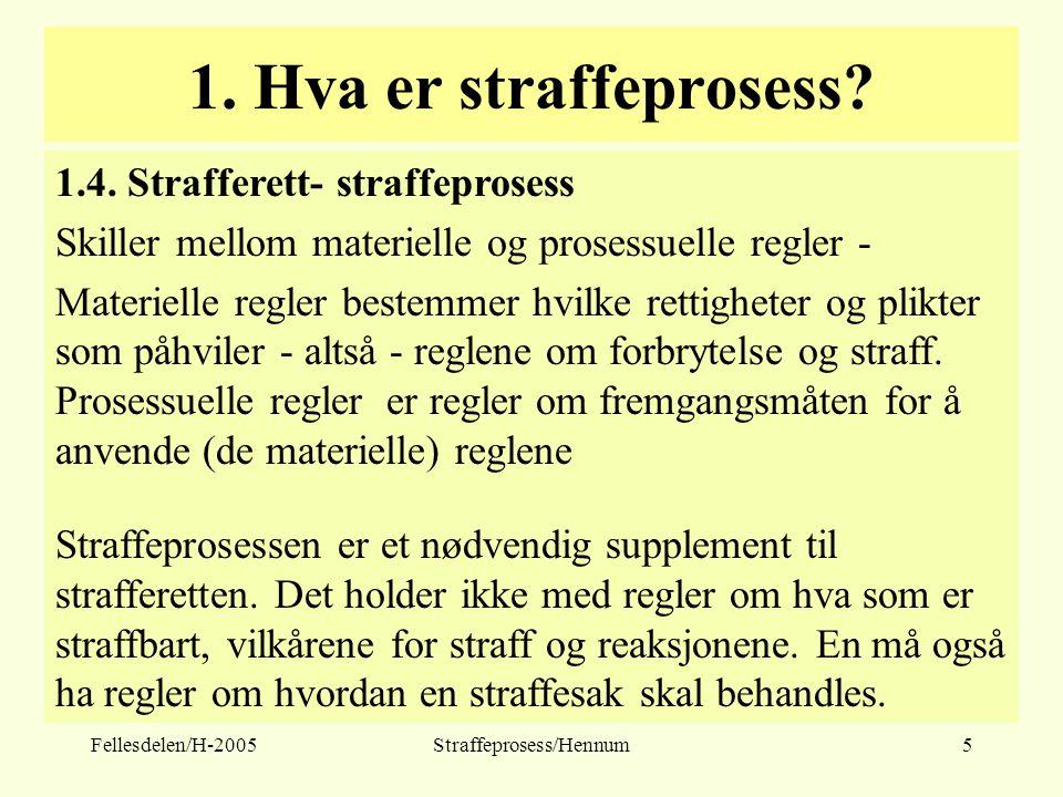 Fellesdelen/H-2005Straffeprosess/Hennum5 1. Hva er straffeprosess? 1.4. Strafferett- straffeprosess Skiller mellom materielle og prosessuelle regler -
