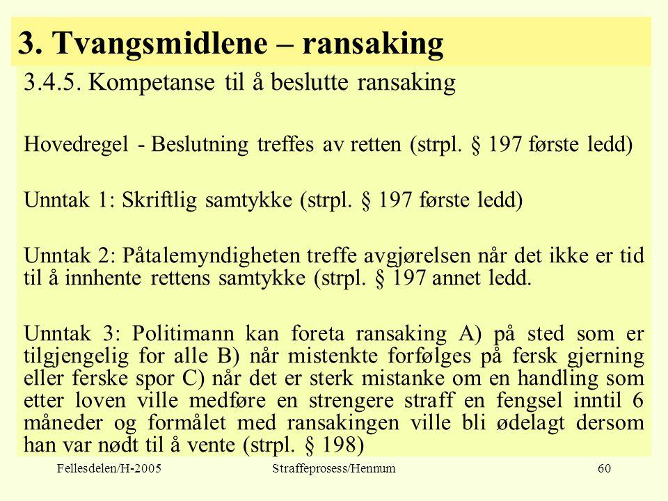 Fellesdelen/H-2005Straffeprosess/Hennum60 3. Tvangsmidlene – ransaking 3.4.5. Kompetanse til å beslutte ransaking Hovedregel - Beslutning treffes av r
