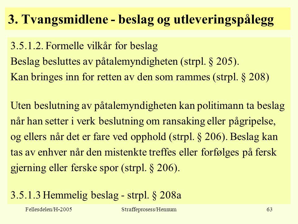 Fellesdelen/H-2005Straffeprosess/Hennum63 3. Tvangsmidlene - beslag og utleveringspålegg 3.5.1.2. Formelle vilkår for beslag Beslag besluttes av påtal