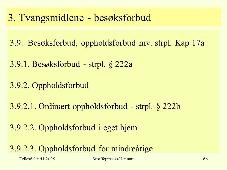 Fellesdelen/H-2005Straffeprosess/Hennum66 3. Tvangsmidlene - besøksforbud 3.9. Besøksforbud, oppholdsforbud mv. strpl. Kap 17a 3.9.1. Besøksforbud - s