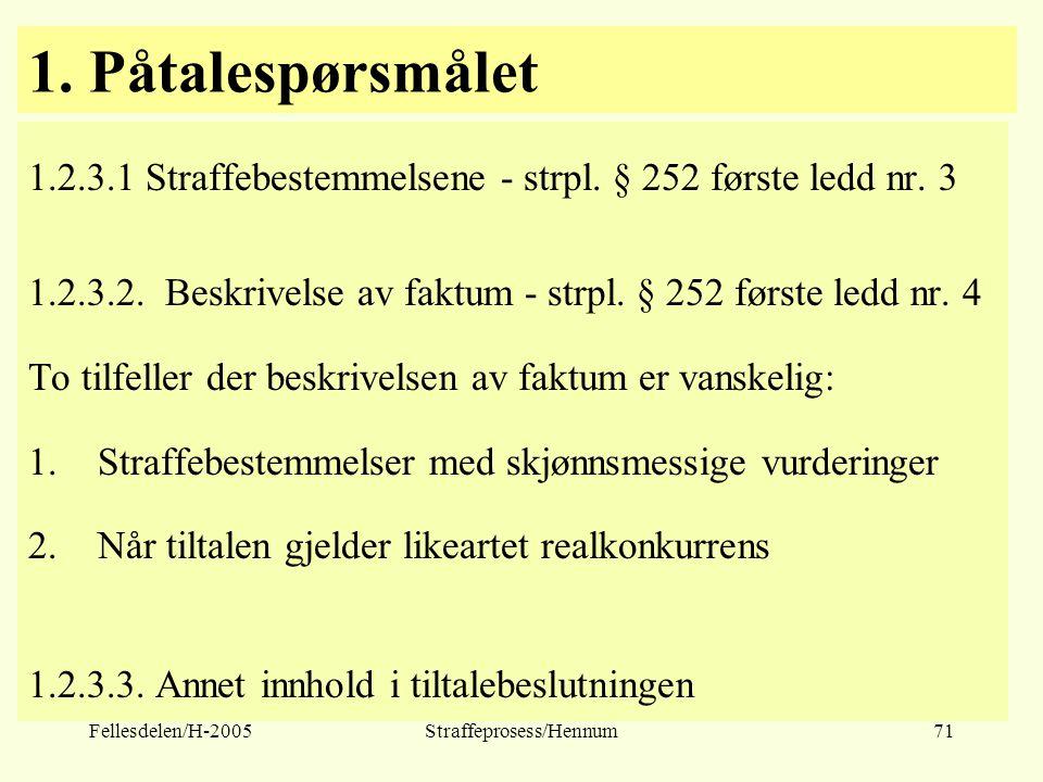 Fellesdelen/H-2005Straffeprosess/Hennum71 1. Påtalespørsmålet 1.2.3.1 Straffebestemmelsene - strpl. § 252 første ledd nr. 3 1.2.3.2. Beskrivelse av fa