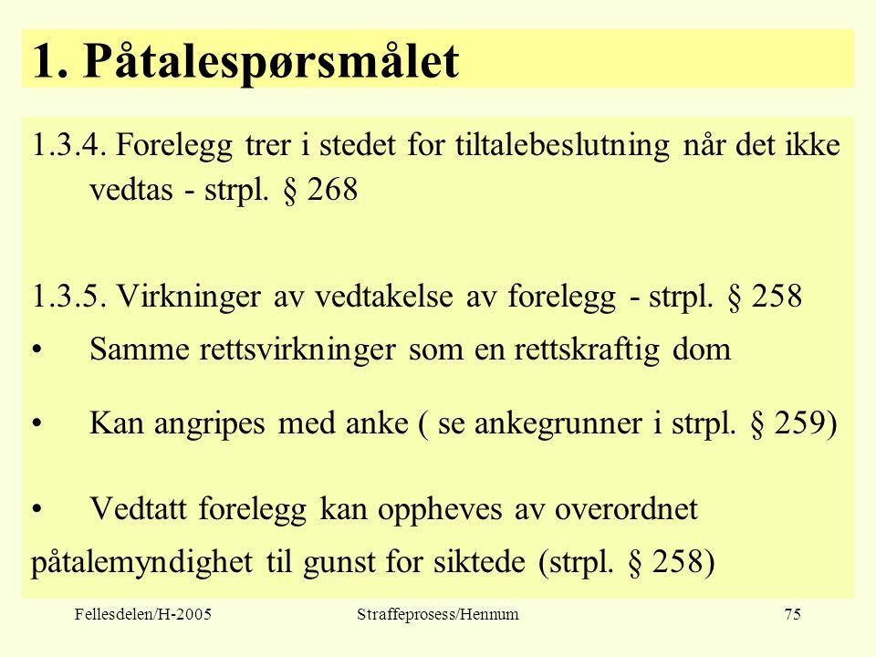 Fellesdelen/H-2005Straffeprosess/Hennum75 1. Påtalespørsmålet 1.3.4. Forelegg trer i stedet for tiltalebeslutning når det ikke vedtas - strpl. § 268 1